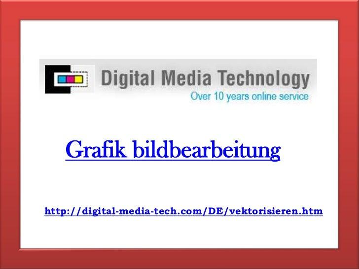 Grafik bildbearbeitung<br />http://digital-media-tech.com/DE/vektorisieren.htm<br />