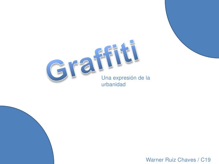 Graffiti<br />Una expresión de la urbanidad<br />Warner Ruiz Chaves / C19<br />