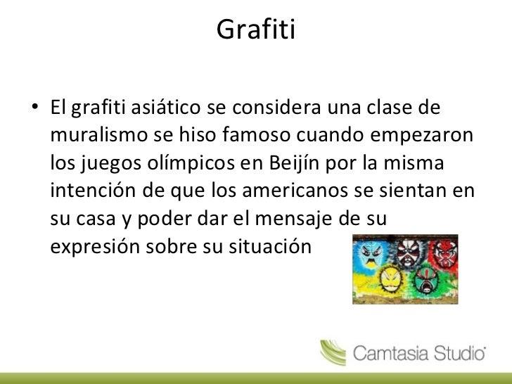 Grafiti <ul><li>El grafiti asiático se considera una clase de muralismo se hiso famoso cuando empezaron los juegos olímpic...