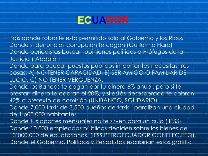 EC UA DOR País donde robar le está permitido solo al Gobierno y los Ricos. Donde si denuncias corrupción te cagan (Guiller...