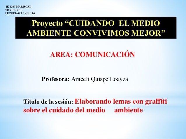 """IE 1209 MARISCAL  TORIBIO DE  LUZURIAGA UGEL 06  Proyecto """"CUIDANDO EL MEDIO  AMBIENTE CONVIVIMOS MEJOR""""  AREA: COMUNICACI..."""