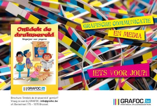Grafische Communicatie en media Iets voor jou?! Brochure 'Ontdek de drukwereld' gemist? Vraag ze aan bij GRAFOC: info@graf...