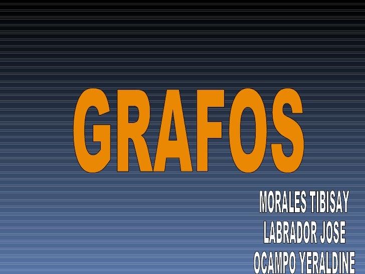 GRAFOS MORALES TIBISAY LABRADOR JOSE OCAMPO YERALDINE