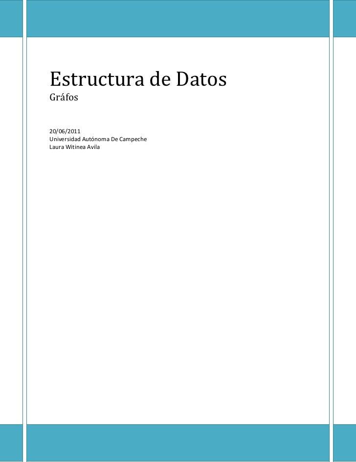 Estructura de DatosGráfos20/06/2011Universidad Autónoma De CampecheLaura Witinea Avila <br />UNIVERSIDAD AUTÓNOMA DE CAMPE...