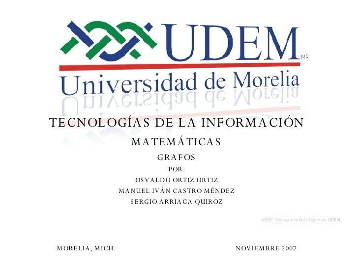 <ul><li>TECNOLOGÍAS DE LA INFORMACIÓN </li></ul><ul><li>MATEMÁTICAS </li></ul><ul><li>GRAFOS </li></ul><ul><li>POR: </li><...