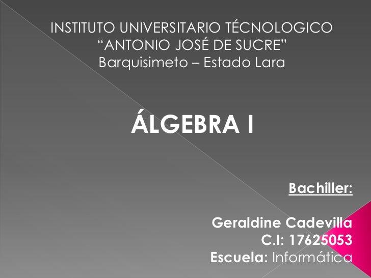 """INSTITUTO UNIVERSITARIO TÉCNOLOGICO       """"ANTONIO JOSÉ DE SUCRE""""       Barquisimeto – Estado Lara         ÁLGEBRA I      ..."""