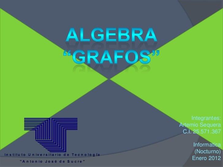 Integrantes:Artemio Sequera C.I. 25.571.367     Informatica      (Nocturno)     Enero 2012