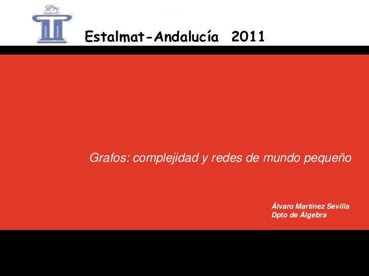 Estalmat-Andalucía 2011Grafos: complejidad y redes de mundo pequeño                              Álvaro Martínez Sevilla  ...