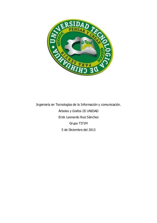 Ingeniería en Tecnologías de la Información y comunicación. Árboles y Grafos III UNIDAD Erick Leonardo Ruiz Sànchez Grupo ...