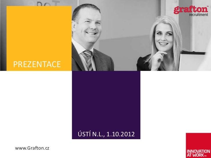 PREZENTACE                 ÚSTÍ N.L., 1.10.2012www.Grafton.cz