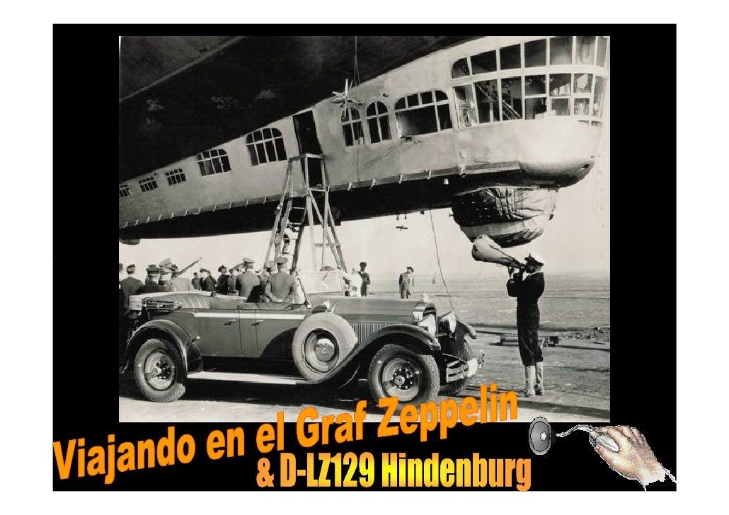 .  El Graf Zeppelin tenía 5 motores, transportaba 20 pasajeros y en elmomento de su construcción, en 1928,  era el dirigib...