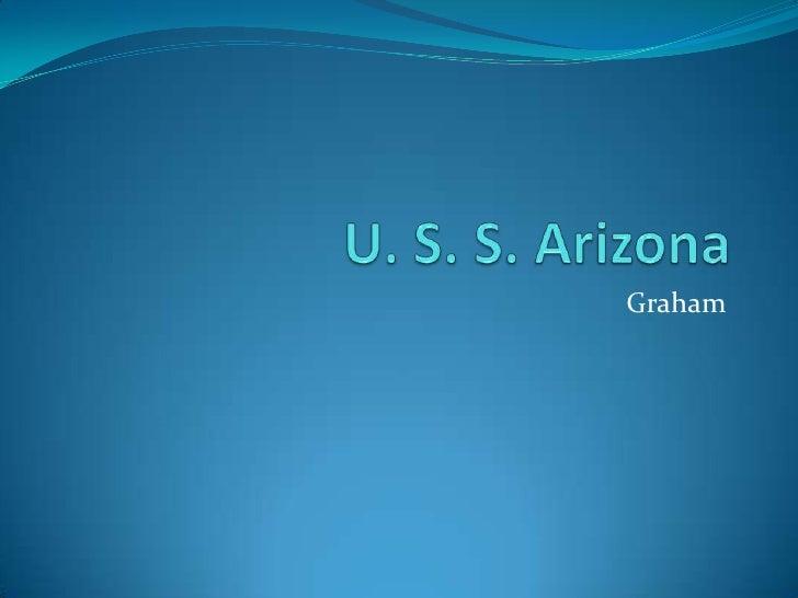 U. S. S. Arizona<br />Graham<br />