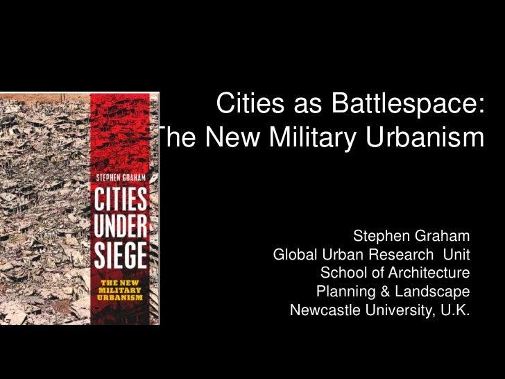 Prof. Stephen Graham; Cities as Battlespace: The New Military Urbanism