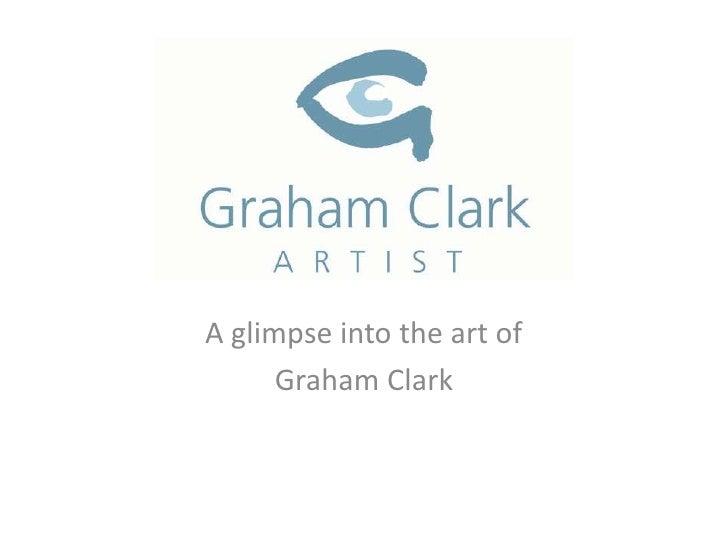 Graham Clark Art<br />A glimpse into the art of <br />Graham Clark<br />