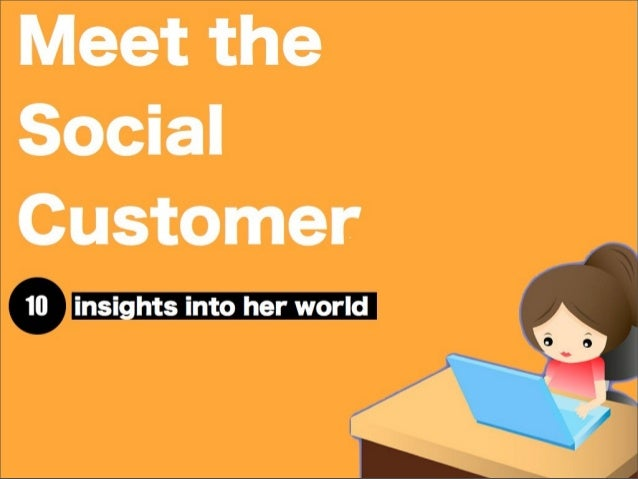 Meet the Social Customer 10 insights into her world