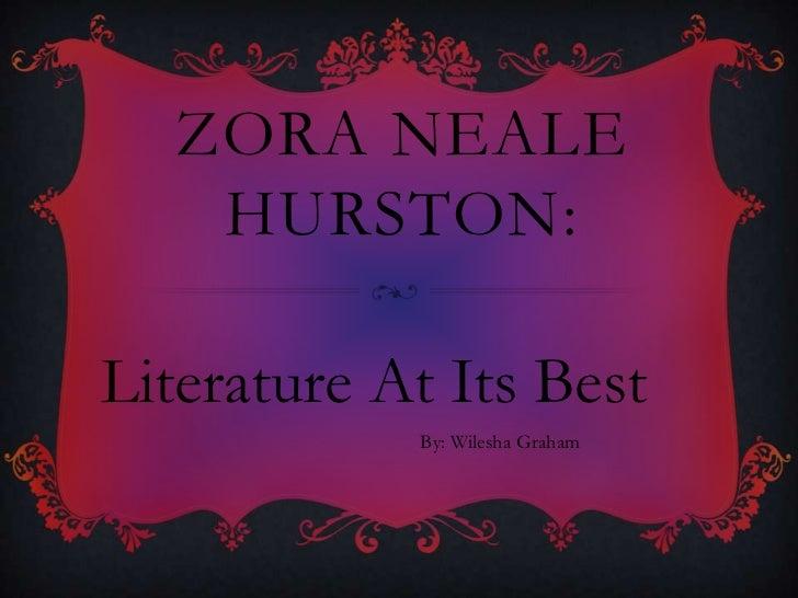 Zora NEALE HURSTON:<br />Literature At Its Best<br />By: Wilesha Graham<br />