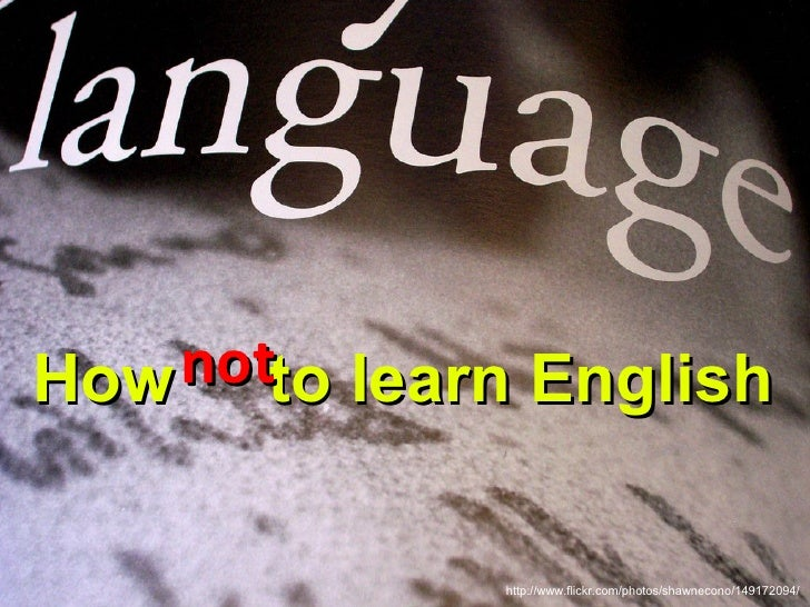How   to learn English not http://www.flickr.com/photos/shawnecono/149172094/
