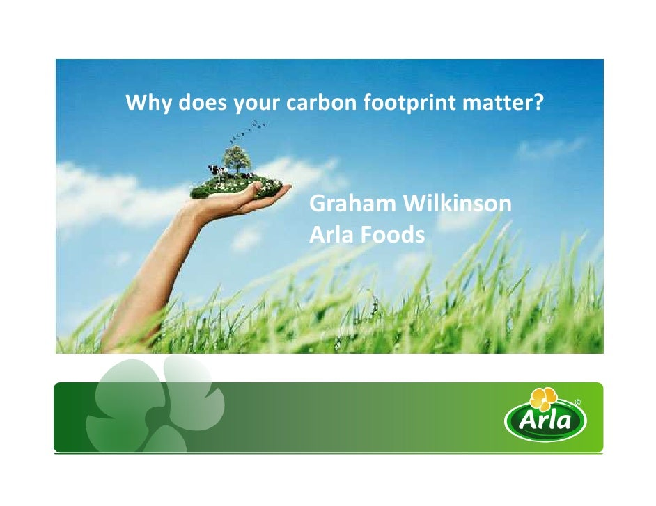 Exciting times for business: the value of farm carbon footprinting up the supply chain - Graham Wilkinson (Arla Foods)