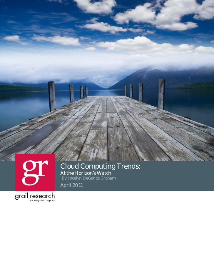 Cloud Computing Trends: At the Horizon's WatchCloud Computing Trends:At the Horizon's WatchBy Jocelyn DeGance GrahamApril ...