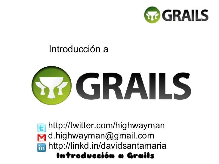 Introducción ahttp://twitter.com/highwaymand.highwayman@gmail.comhttp://linkd.in/davidsantamaria
