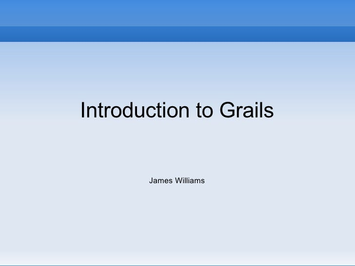 Introduction to Grails James Williams