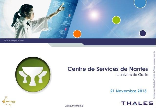 1 /  www.thalesgroup.com  Centre de Services de Nantes L'univers de Grails  21 Novembre 2013  Guillaume Monjal