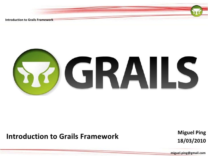 Miguel Ping<br />Introduction to Grails Framework<br />18/03/2010<br />