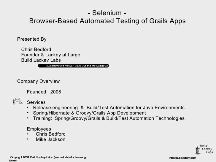 - Selenium - Browser-Based Automated Testing of Grails Apps <ul><li>Presented By </li></ul><ul><li>Chris Bedford </li></ul...