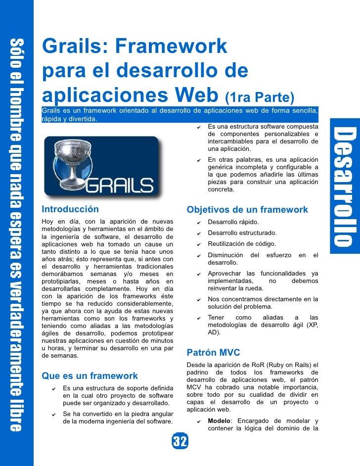 Grails: Framework para el desarrollo de aplicaciones Web (1ra Parte) Grails es un framework orientado al desarrollo de apl...
