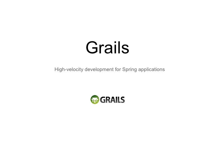 Grails High-velocity development for Spring applications