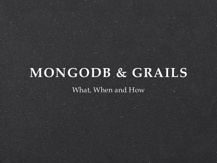 MONGODB & GRAILS    What, When and How