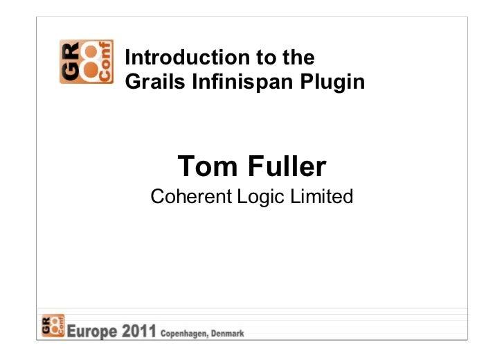 Introduction to theGrails Infinispan Plugin     Tom Fuller  Coherent Logic Limited
