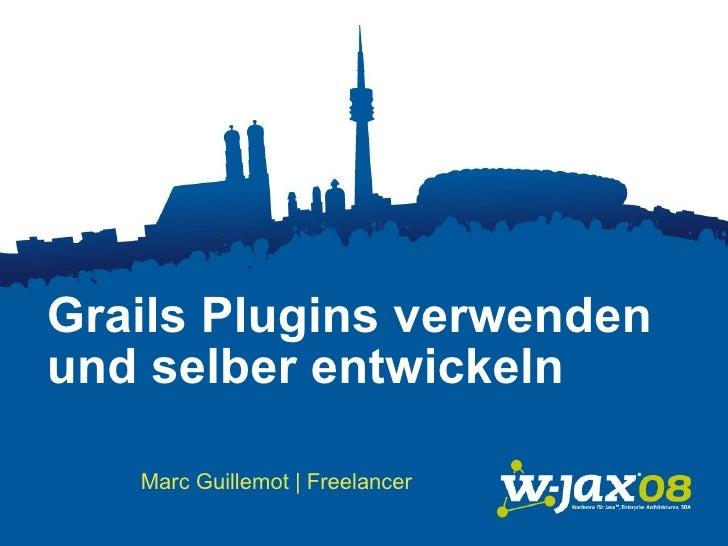 WJAX 2008 - Grails Plug-ins verwenden und selbst entwickeln