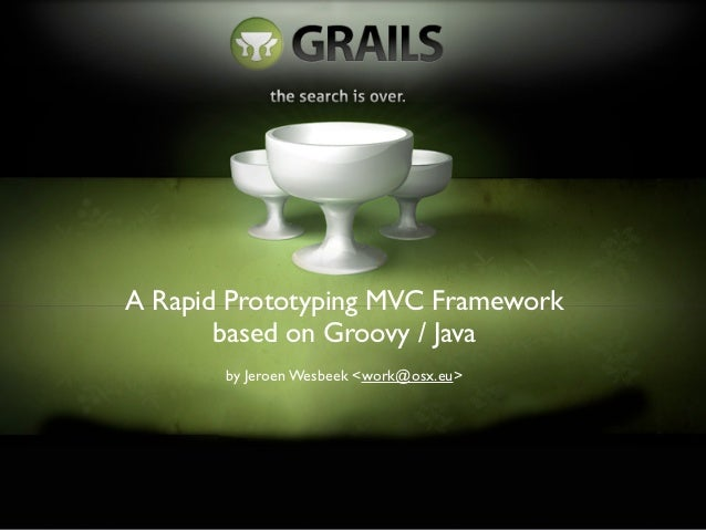 A Rapid Prototyping MVC Framework       based on Groovy / Java       by Jeroen Wesbeek <work@osx.eu>