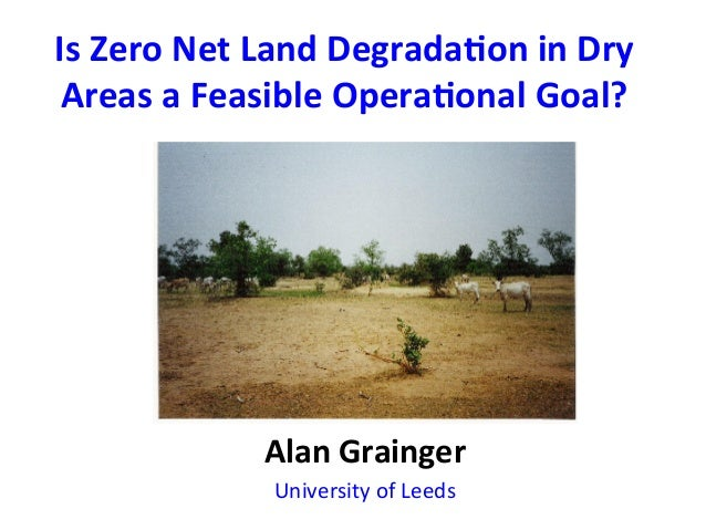 Is	  Zero	  Net	  Land	  Degrada0on	  in	  Dry	   Areas	  a	  Feasible	  Opera0onal	  Goal?	                              ...