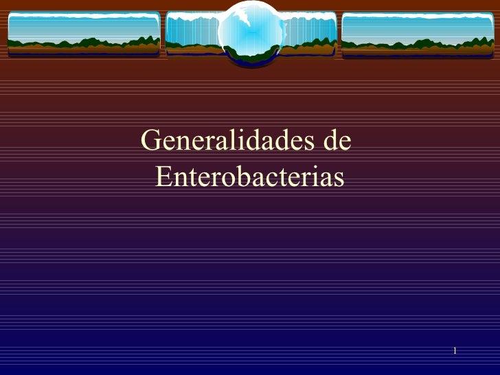 Generalidades de  Enterobacterias
