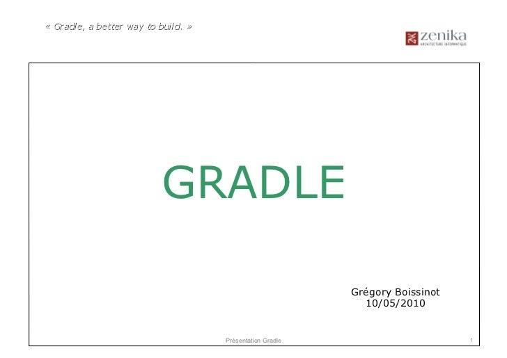 GRADLE                        Grégory Boissinot                          10/05/2010  Présentation Gradle                  ...