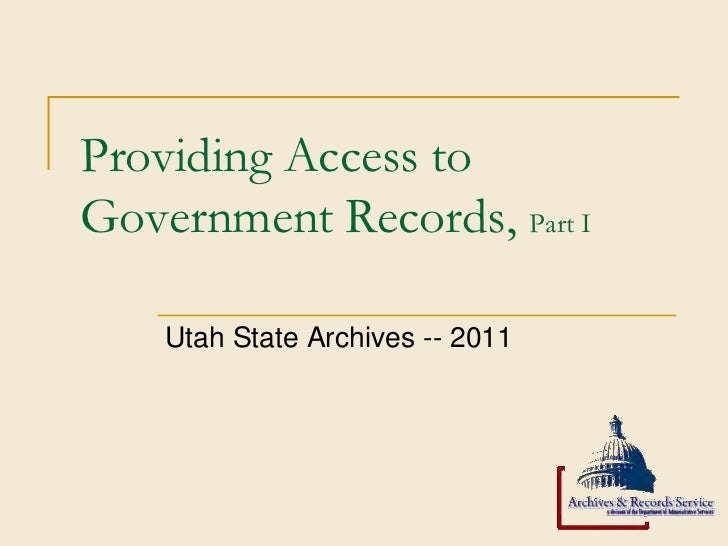 Providing Access toGovernment Records, Part I    Utah State Archives -- 2011