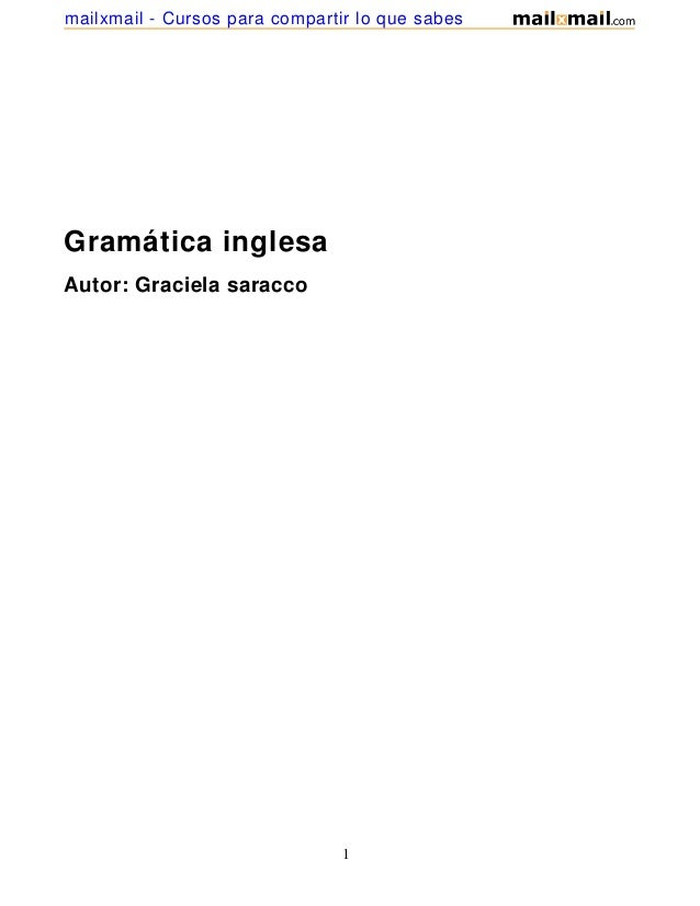 Gramática inglesaAutor: Graciela saracco1mailxmail - Cursos para compartir lo que sabes
