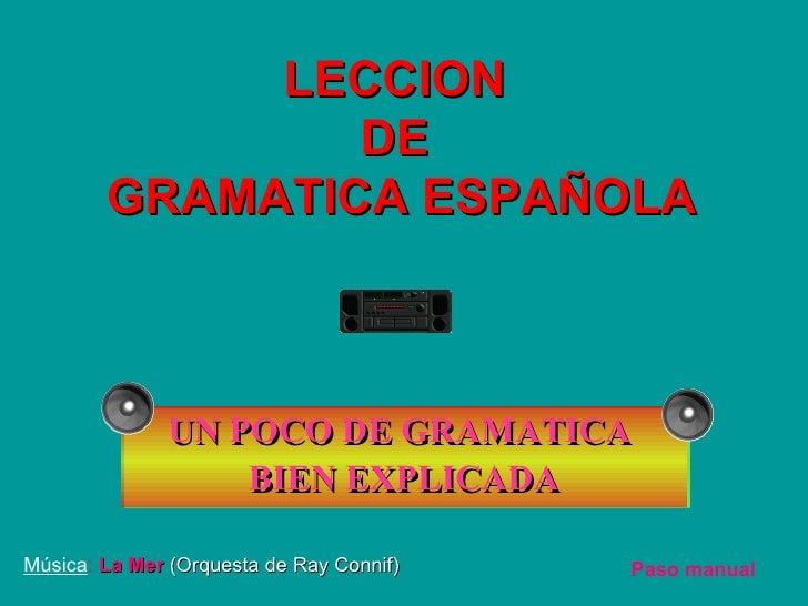 UN POCO DE GRAMATICA  BIEN EXPLICADA LECCION  DE  GRAMATICA ESPAÑOLA Música :  La Mer   (Orquesta de Ray Connif) Paso manual