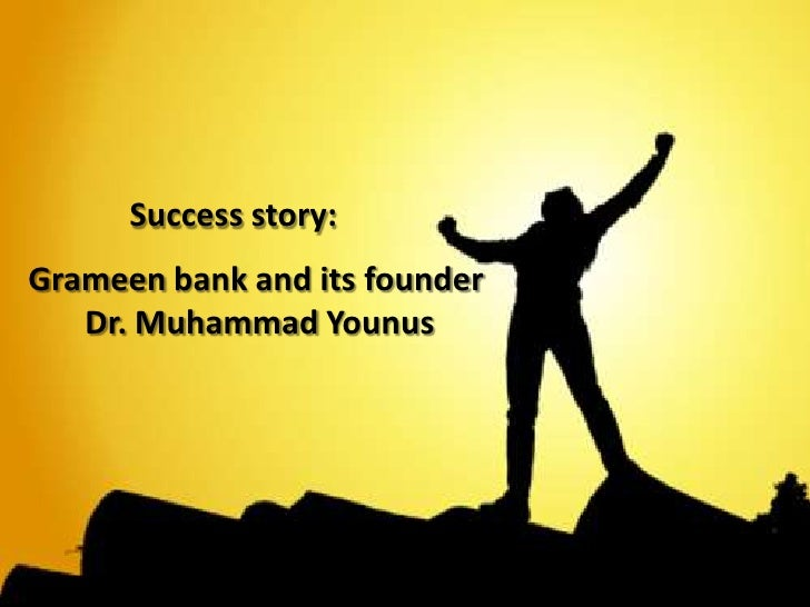 Success story:Grameen bank and its founder   Dr. Muhammad Younus