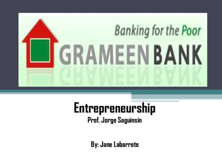 Entrepreneurship  Prof. Jorge Saguinsin   By: Jane Labarrete