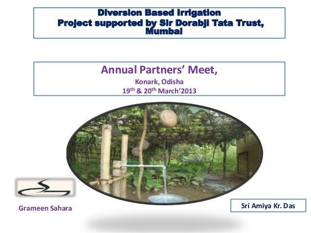 Diversion Based IrrigationProject supported by Sir Dorabji Tata Trust,MumbaiGrameen SaharaAnnual Partners' Meet,Konark, Od...
