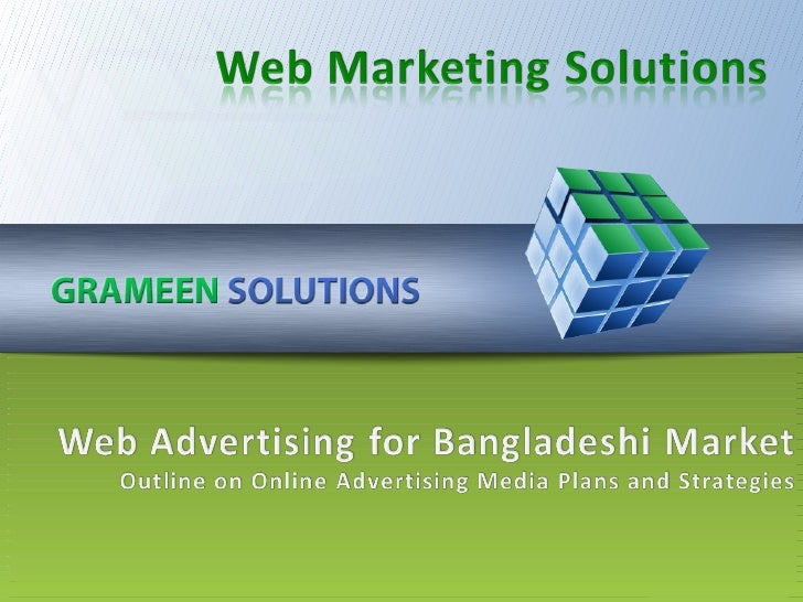 Web Marketing Solutions<br />Web Advertising for Bangladeshi Market<br />Outline on Online Advertising Media Plans and Str...