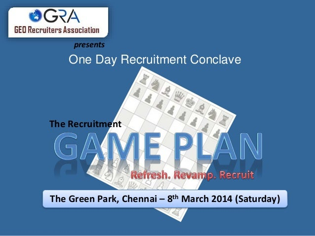 presents  One Day Recruitment Conclave  The Recruitment  The Green Park, Chennai – 8th March 2014 (Saturday)