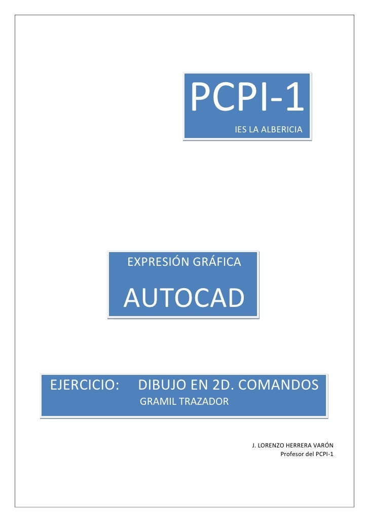 PCPI-1    IES LA ALBERICIA                  EXPRESIÓN GRÁFICA               AUTOCAD  EJERCICIO:    DIBUJO EN 2D. COMANDOS ...