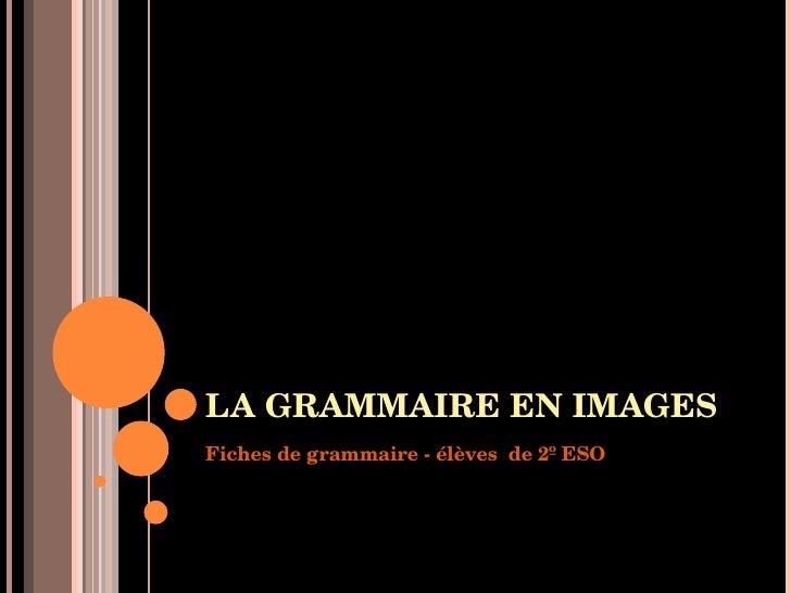 LA GRAMMAIRE EN IMAGES Fiches de grammaire - élèves  de 2º ESO