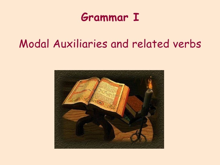 Grammar I Modal Auxiliaries and related verbs