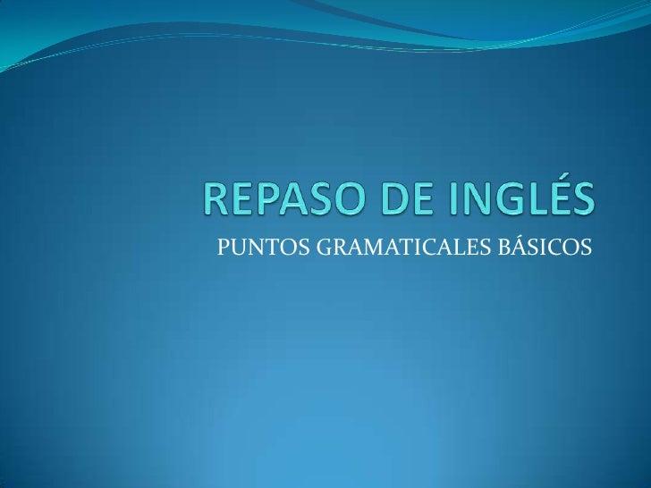 REPASO DE INGLÉS<br />PUNTOS GRAMATICALES BÁSICOS<br />