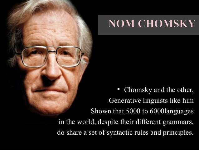 universal grammar chomsky essay Universal grammar (ug) in linguistics, is the theory of the genetic component of the language faculty, usually credited to noam chomsky the basic postulate of ug is.
